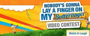 Nobody's Gonna Lay a Finger on my Butterfinger video contest